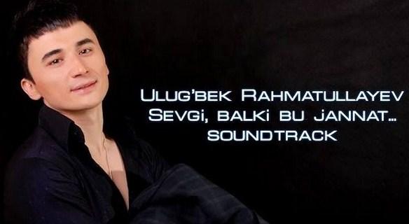 ULUGBEK RAHMATULLAYEV SEVGI BALKI BU JANNAT MP3 СКАЧАТЬ БЕСПЛАТНО
